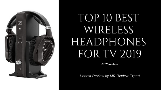 Top 10 best wireless headphones for TV 2019