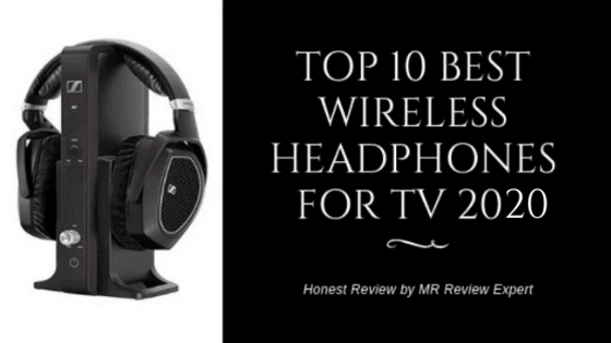 Best Wireless Headphones For Tv August 2020 Updated Buyer S Guide Mr Review Expert